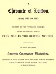 A Chronicle of London, from 1089 TO 1483 Written in the Fifteenth Century, and for the First Time Printed from MSS. in the British Museum [Illustrated] ebook by Nicholas Harris Nicolas, Editor,Edward Tyrrell, Editor