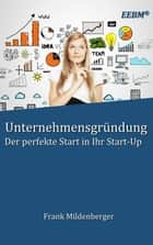 Unternehmensgründung - Der perfekte Start in Ihr Start-Up ebook by Frank Mildenberger