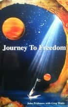 Journey to Freedom ebook by John Pridmore,Greg Watts