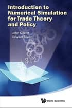 Introduction to Numerical Simulation for Trade Theory and Policy ebook by John Gilbert, Edward Tower