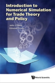 Introduction to Numerical Simulation for Trade Theory and Policy ebook by John Gilbert,Edward Tower