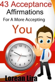 143 Acceptance Affirmations For A More Accepting You ebook by Lorean Lira
