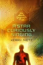 A Star Curiously Singing ebook by Kerry Nietz