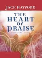 The Heart of Praise ebook by Jack Hayford