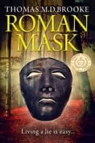 Roman Mask ebook by Thomas M D Brooke