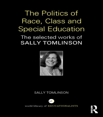 The Politics of Race, Class and Special Education - The selected works of Sally Tomlinson ebook by Sally Tomlinson