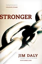 Stronger - Trading Brokenness for Unbreakable Strength ebook by Jim Daly, James Lund