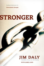 Stronger - Trading Brokenness for Unbreakable Strength ebook by Jim Daly,James Lund