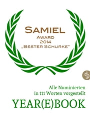 YEAR(E)BOOK SAMIEL AWARD 2014 - Alle Nominierten in 111 Worten vorgestellt ebook by Sina Beerwald,Albrecht Behmel,Peter Biber,Michael Hetzner,Jan Kossdorff,Aline Krüger,Gunnar Kunz,Karl Olsberg,J. H. Praßl,Eva Reichl,Markus Walther,Marc Hiller