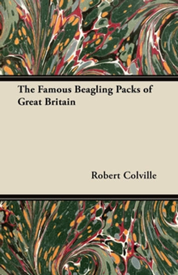 The Famous Beagling Packs of Great Britain ebook by Robert Colville