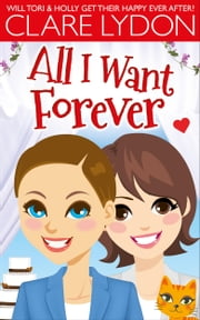 All I Want Forever ebook by Clare Lydon