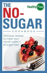 The No-Sugar Cookbook: Delicious Recipes to Make Your Mouth Water...all Sugar Free! ebook by Kimberly A. Tessmer