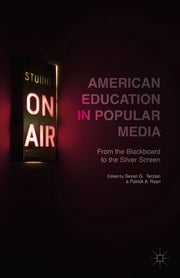 American Education in Popular Media - From the Blackboard to the Silver Screen ebook by Sevan G. Terzian,Patrick A. Ryan