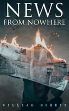 News from Nowhere - Dystopian Sci-Fi Novel ebook by William Morris