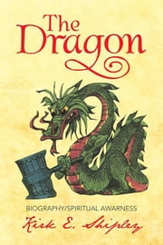 The Dragon ebook by Kirk E. Shipley