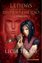 Lendas do Mundo Emerso - Os últimos Heróis ebook by Licia Troisi