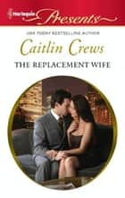 The Replacement Wife ebook by Caitlin Crews