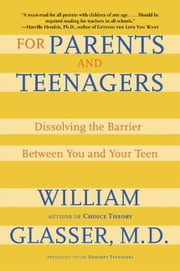 For Parents and Teenagers ebook by William Glasser, M.D.