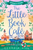 The Little Book Café: Emma's Story (The Little Book Café, Book 2) eBook by Georgia Hill