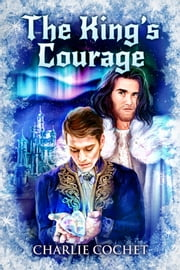 The King's Courage ebook by Charlie Cochet