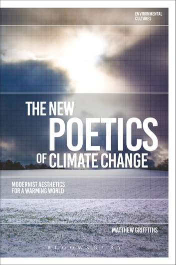 The New Poetics of Climate Change - Modernist Aesthetics for a Warming World ebook by Matthew Griffiths
