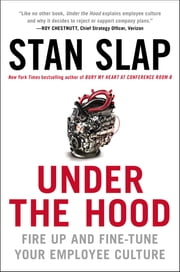 Under the Hood - Fire Up and Fine-Tune Your Employee Culture ebook by Stan Slap
