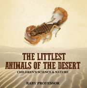 The Littlest Animals of the Desert | Children's Science & Nature ebook by Baby Professor
