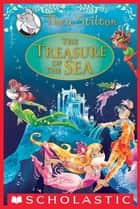 The Treasure of the Sea: A Geronimo Stilton Adventure (Thea Stilton: Special Edition #5) ebook by