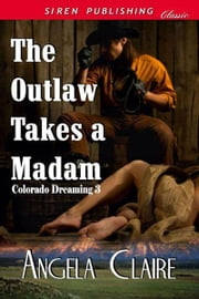 The Outlaw Takes a Madam ebook by Angela Claire
