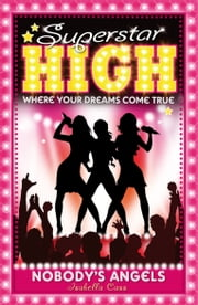 Superstar High: Nobody's Angels ebook by Isabella Cass