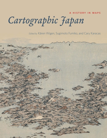Cartographic Japan - A History in Maps ebook by
