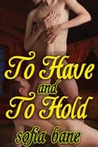 To Have and To Hold ebook by Sofia Bane