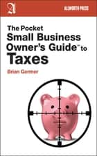 The Pocket Small Business Owner's Guide to Taxes ebook by Brian Germer