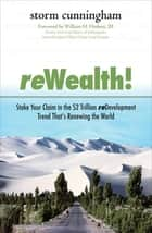 ReWealth!: Stake Your Claim in the $2 Trillion Development Trend That's Renewing the World ebook by Storm Cunningham