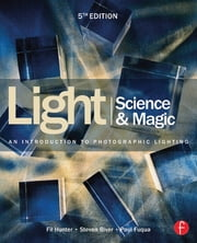 Light Science & Magic - An Introduction to Photographic Lighting ebook by Fil Hunter, Steven Biver, Paul Fuqua