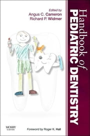 Handbook of Pediatric Dentistry E-Book ebook by Angus C. Cameron, BDS (Hons) MDSc (Syd) FDSRCS(Eng) FRACDS FICD, Richard P. Widmer,...
