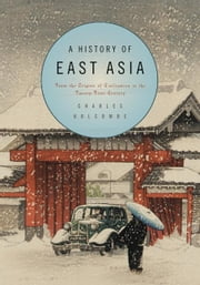 A History of East Asia: From the Origins of Civilization to the Twenty-First Century ebook by Holcombe, Charles