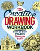 The Creative Drawing Workbook - Imaginative Step-by-Step Projects ebook by Barrington Barber
