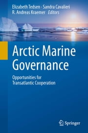 Arctic Marine Governance - Opportunities for Transatlantic Cooperation ebook by Elizabeth Tedsen,Sandra Cavalieri,R. Andreas Kraemer