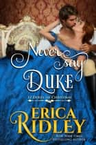 Never Say Duke - A Regency Christmas Romance ebook by Erica Ridley