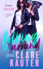 Folking Around - A Playboy Rockstar / Bodyguard / One Night Stand Romantic Comedy ebook by Clare Kauter