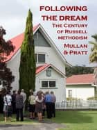 Following the Dream: The Century of Russell Methodism ebook by Dave Mullan, David C. Pratt