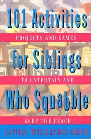 101 Activities For Siblings Who Squabble ebook by Linda Williams Aber