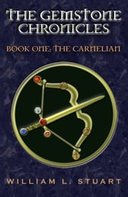 The Gemstone Chronicles Book One: The Carnelian ebook by William L Stuart