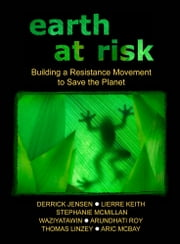 Earth At Risk - Building a Resistance Movement to Save the Planet ebook by DERRICK JENSEN