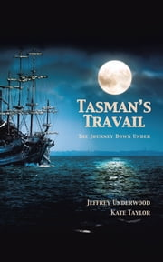 Tasman's Travail - The Journey Down Under ebook by Jeffrey Underwood & Kate Taylor