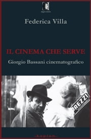 Il cinema che serve - Giorgio Bassani cinematografico ebook by Federica Villa