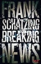 Breaking News ebook by Frank Schätzing