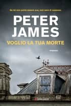 Voglio la tua morte ebook by Peter James
