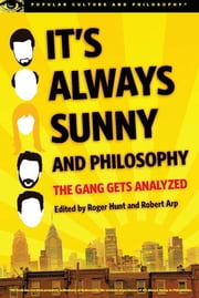 It's Always Sunny and Philosophy ebook by Roger Hunt,Robert Arp